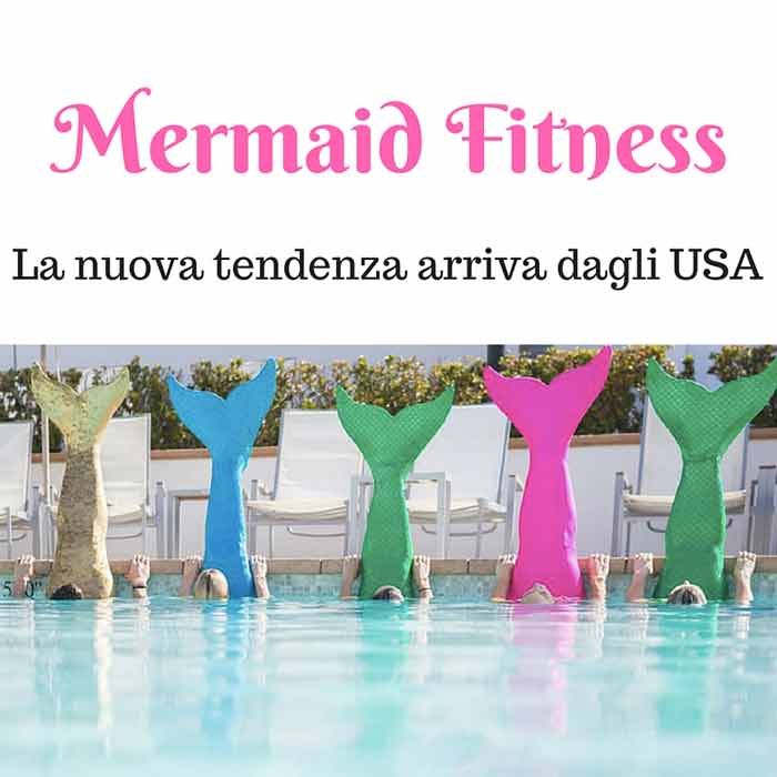 Mermaid Fitness la nuova tendenza arriva dagli USA