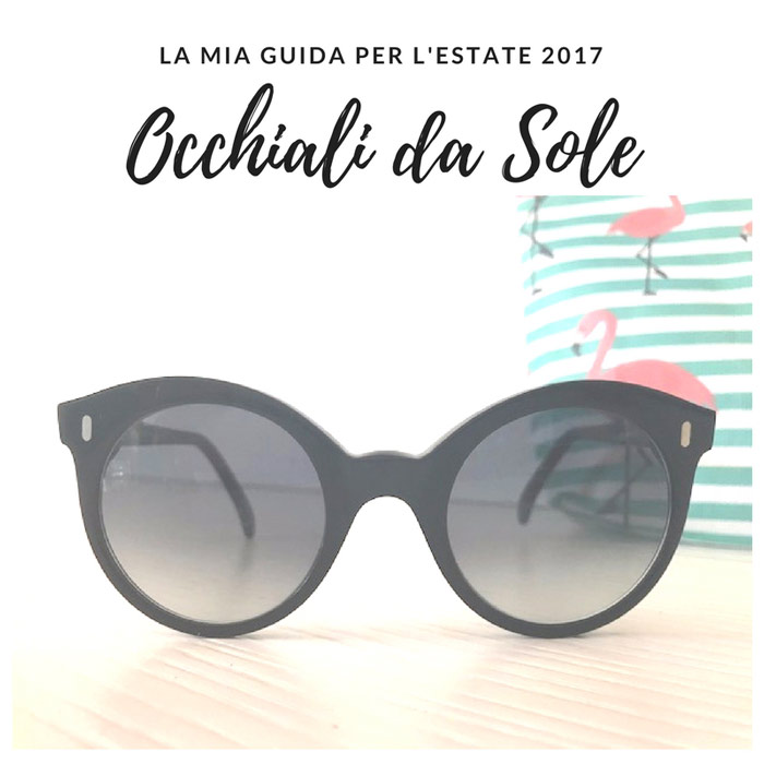 Occhiali da sole:la guida definitiva dell'estate 2017